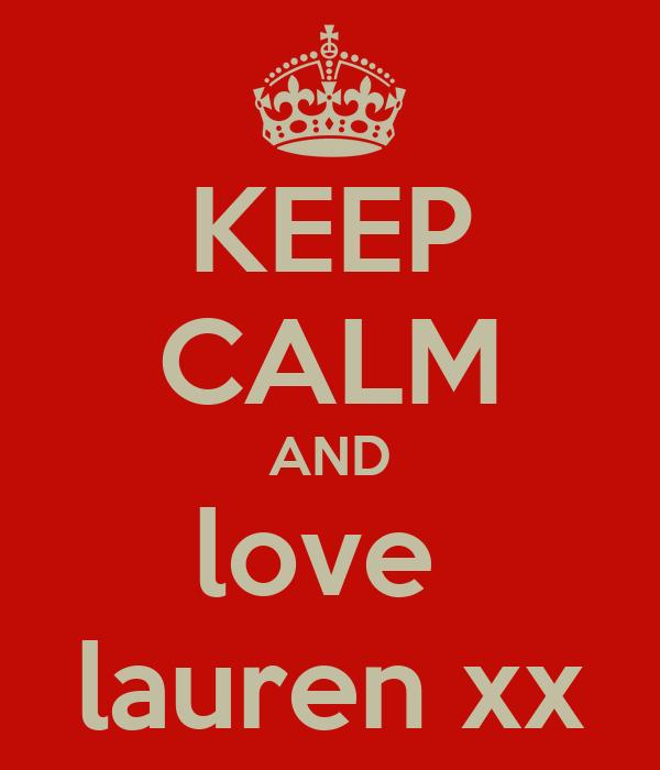 KEEP CALM AND love  lauren xx