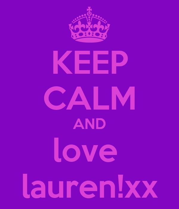 KEEP CALM AND love  lauren!xx