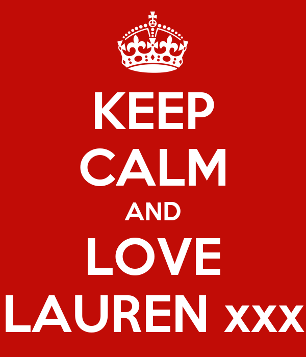 KEEP CALM AND LOVE LAUREN xxx