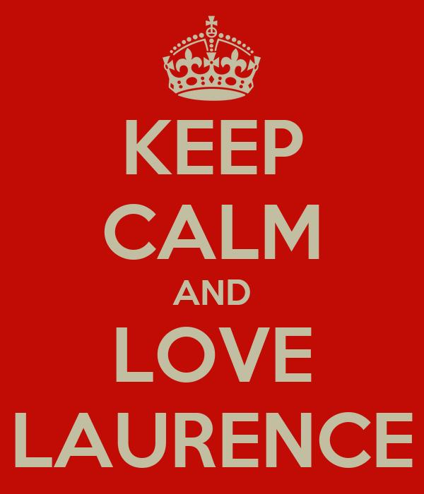 KEEP CALM AND LOVE LAURENCE