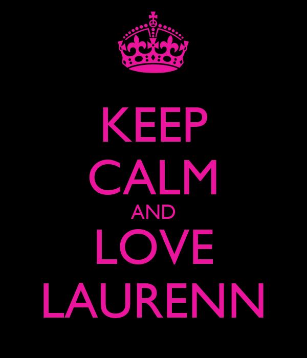 KEEP CALM AND LOVE LAURENN