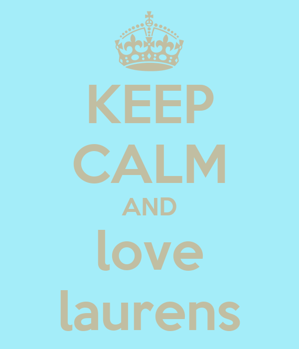 KEEP CALM AND love laurens