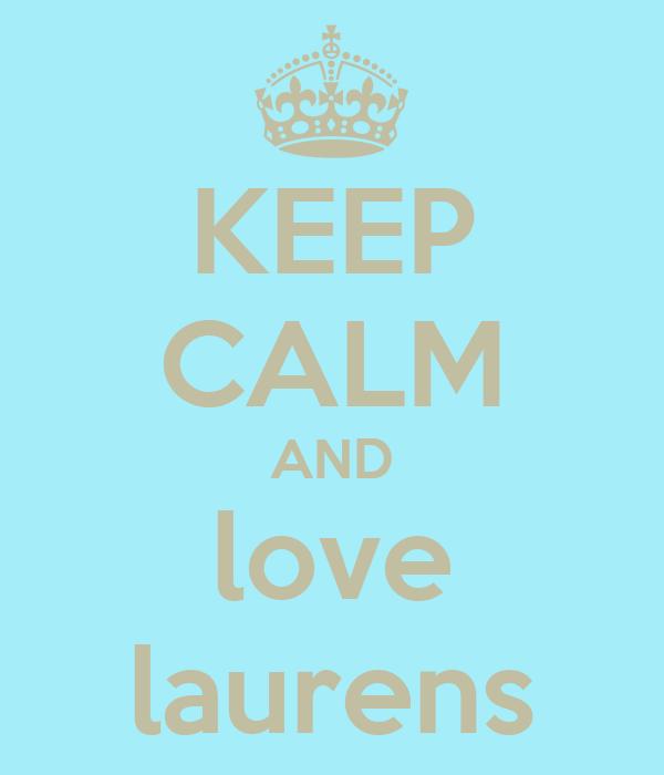 KEEP CALM AND love laurens