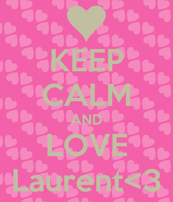 KEEP CALM AND LOVE Laurent<3