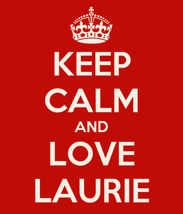 KEEP CALM AND LOVE LAURIE