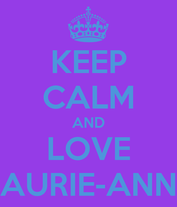 KEEP CALM AND LOVE LAURIE-ANNE