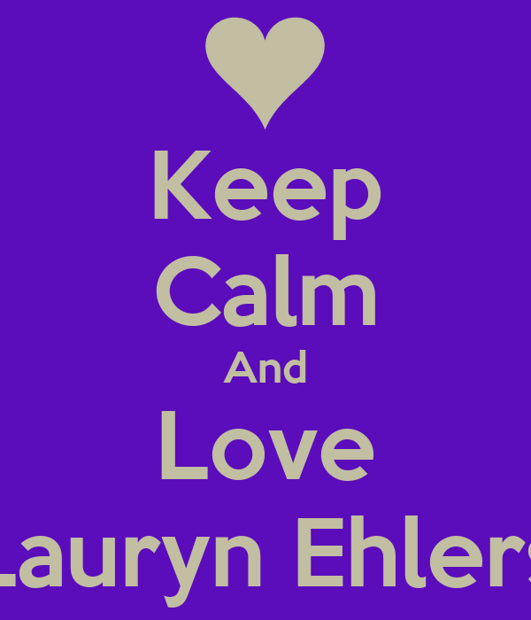 Keep Calm And Love Lauryn Ehlers
