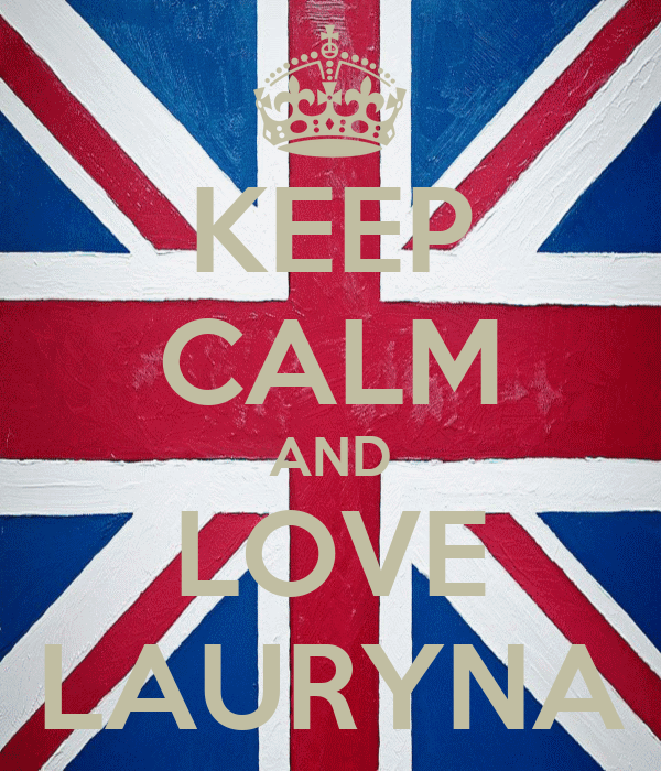 KEEP CALM AND LOVE LAURYNA