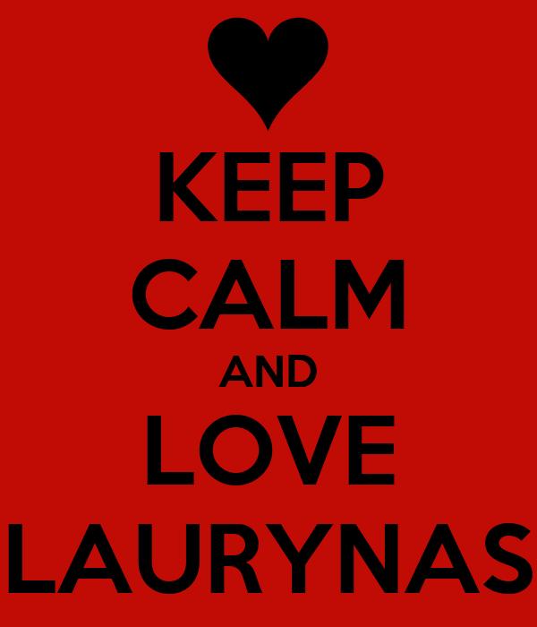 KEEP CALM AND LOVE LAURYNAS