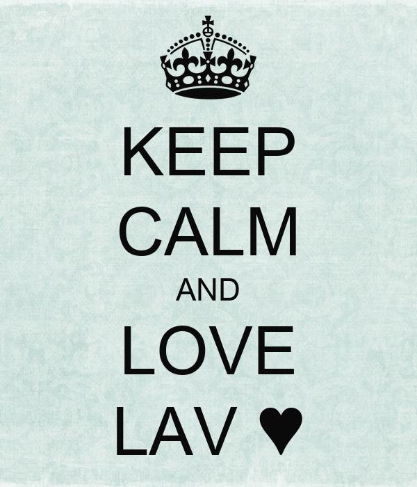 KEEP CALM AND LOVE LAV ♥