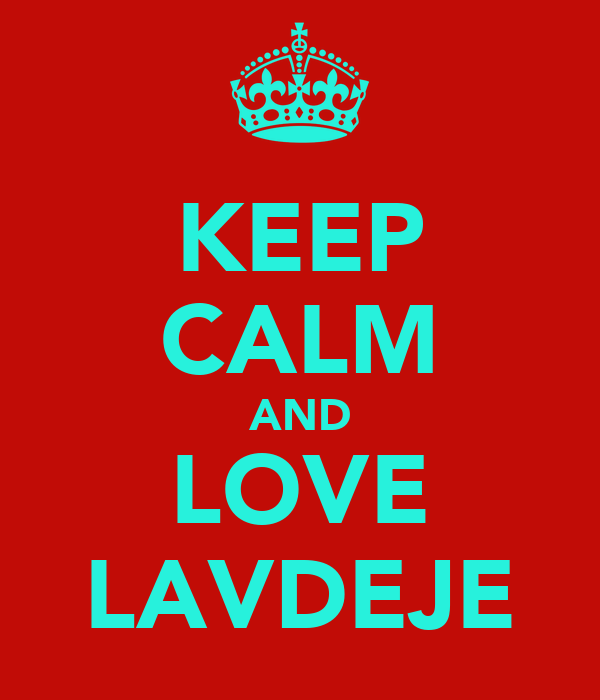 KEEP CALM AND LOVE LAVDEJE