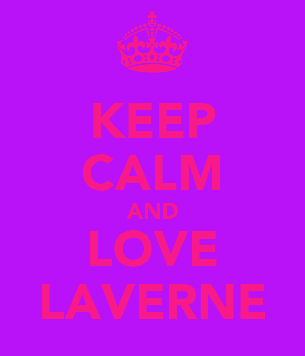 KEEP CALM AND LOVE LAVERNE