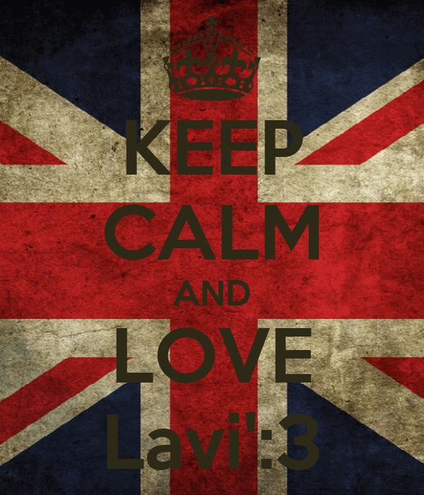 KEEP CALM AND LOVE Lavi':3