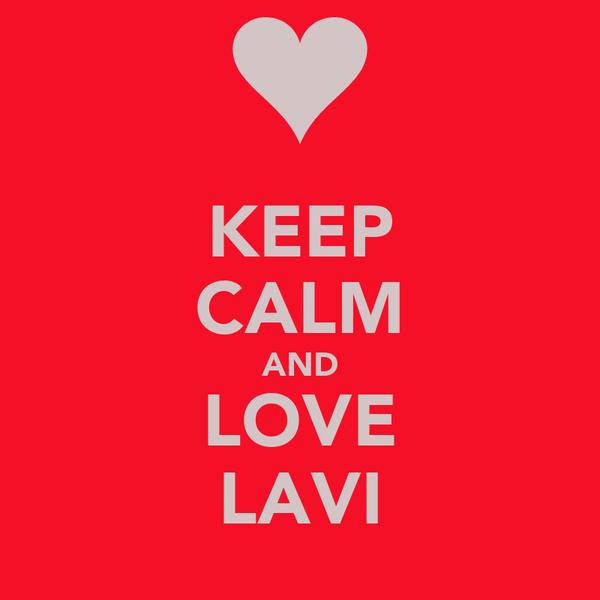 KEEP CALM AND LOVE LAVI