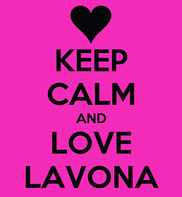 KEEP CALM AND LOVE LAVONA