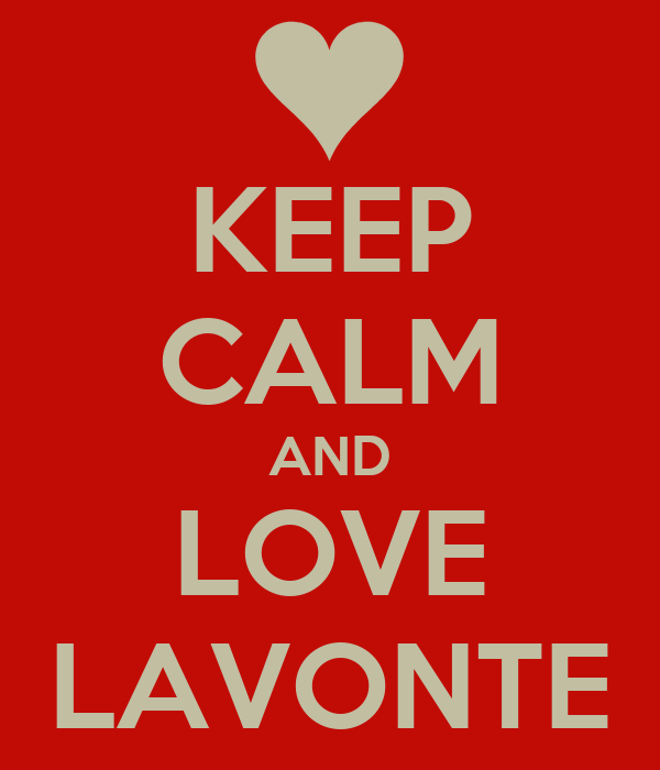 KEEP CALM AND LOVE LAVONTE