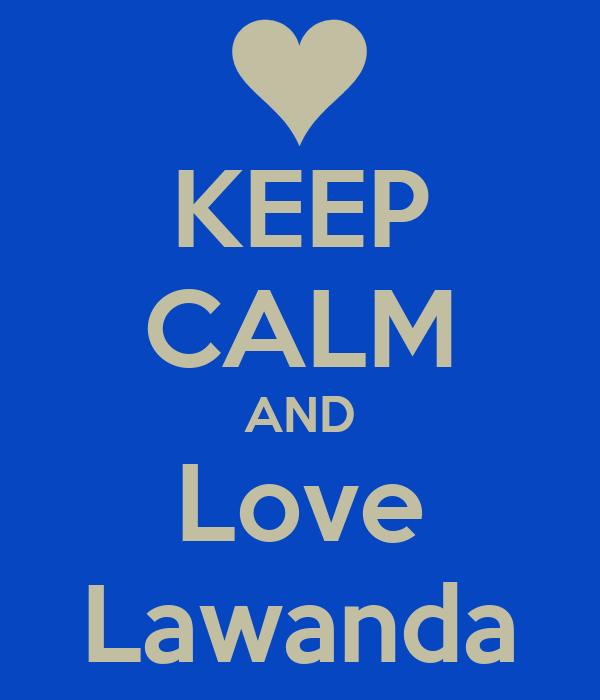 KEEP CALM AND Love Lawanda