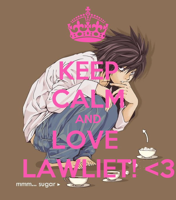 KEEP CALM AND LOVE     LAWLIET! <3