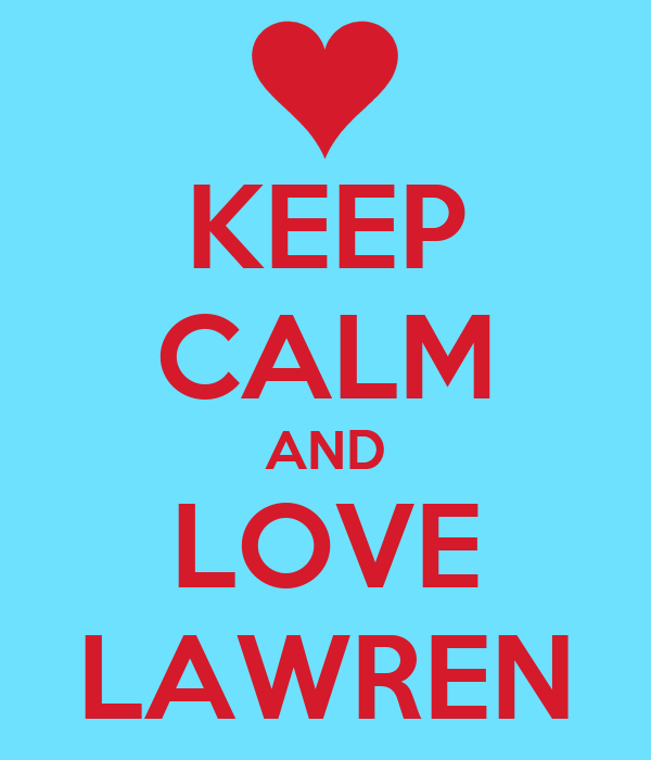 KEEP CALM AND LOVE LAWREN