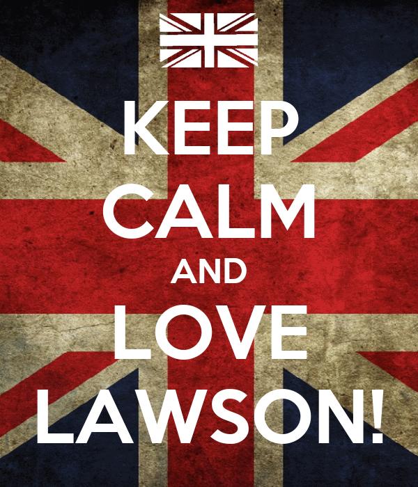 KEEP CALM AND LOVE LAWSON!