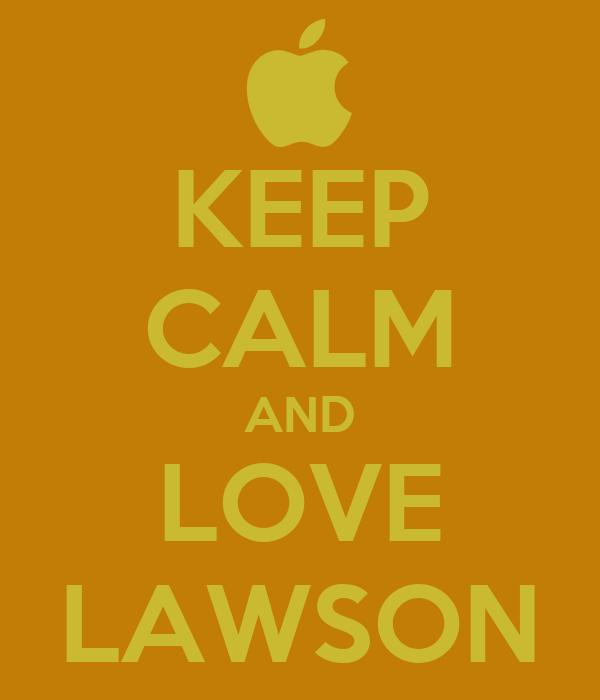 KEEP CALM AND LOVE LAWSON