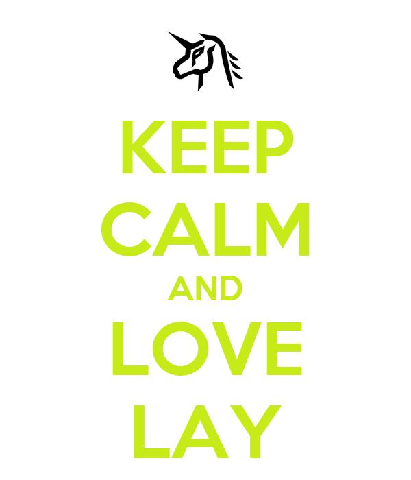 KEEP CALM AND LOVE LAY