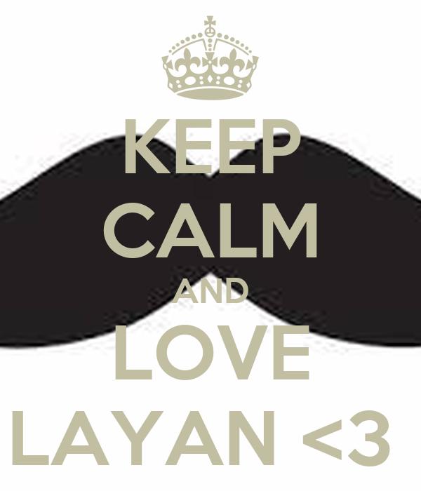 KEEP CALM AND LOVE LAYAN <3