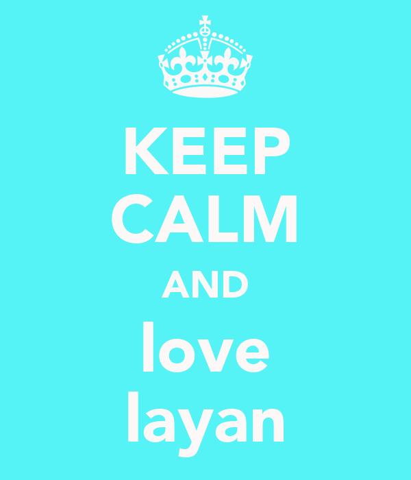 KEEP CALM AND love layan