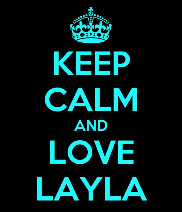 KEEP CALM AND LOVE LAYLA