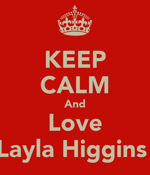 KEEP CALM And Love Layla Higgins