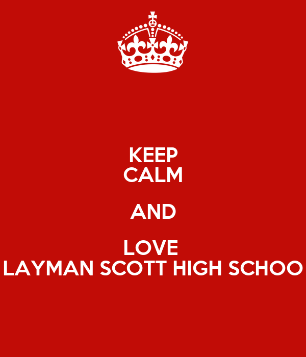 KEEP CALM AND LOVE  LAYMAN SCOTT HIGH SCHOO