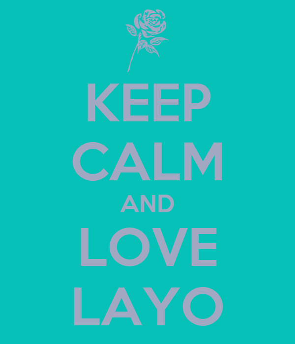 KEEP CALM AND LOVE LAYO
