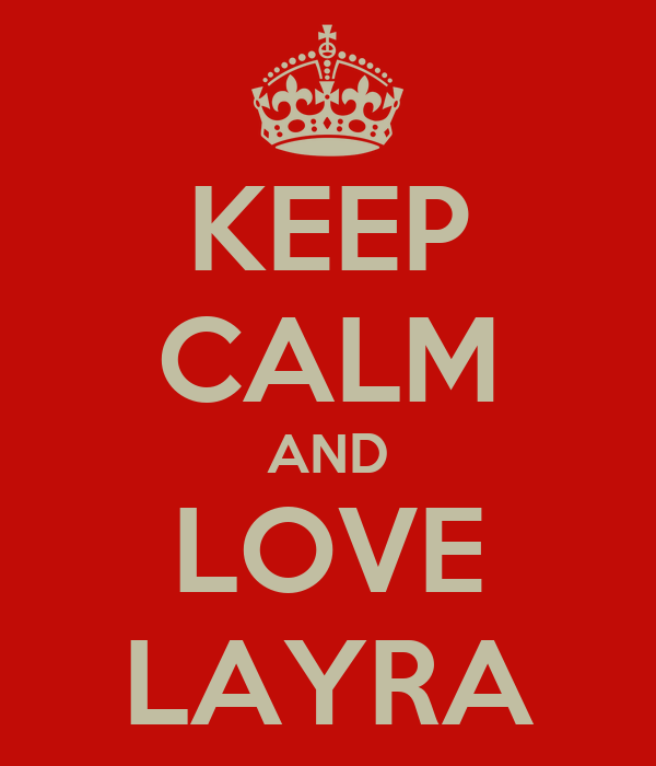 KEEP CALM AND LOVE LAYRA