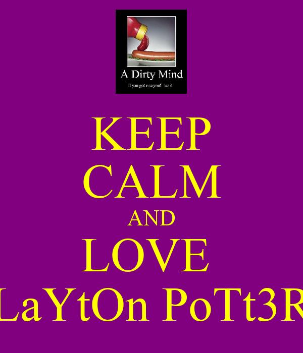 KEEP CALM AND LOVE  LaYtOn PoTt3R