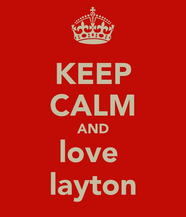 KEEP CALM AND love  layton