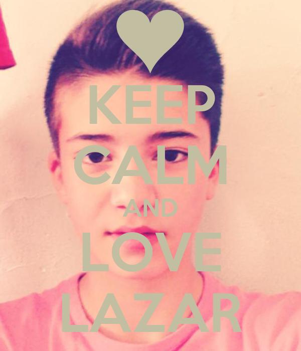KEEP CALM AND LOVE LAZAR