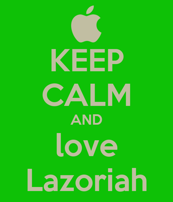 KEEP CALM AND love Lazoriah