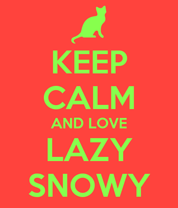 KEEP CALM AND LOVE LAZY SNOWY
