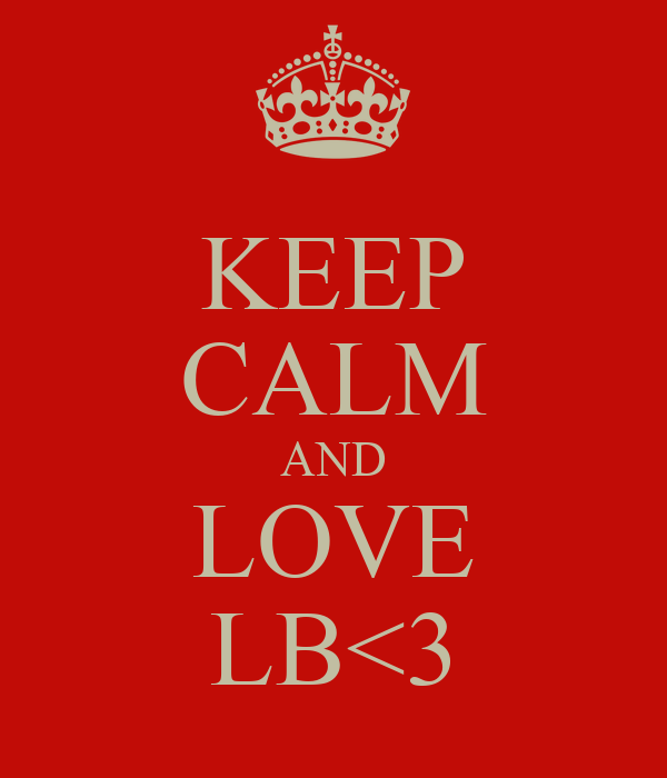 KEEP CALM AND LOVE LB<3