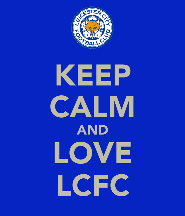 KEEP CALM AND LOVE LCFC
