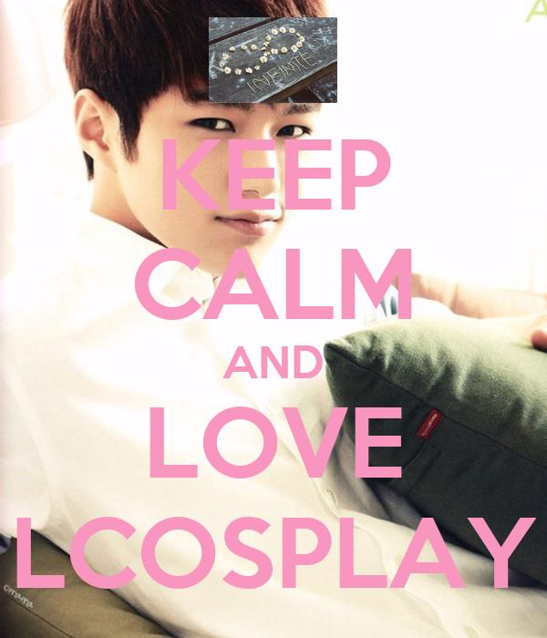 KEEP CALM AND LOVE LCOSPLAY