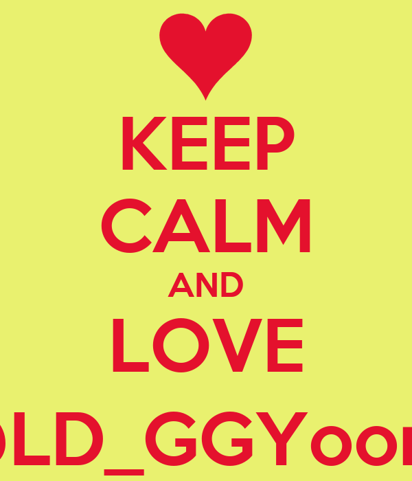 KEEP CALM AND LOVE @LD_GGYoona