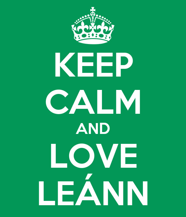 KEEP CALM AND LOVE LEÁNN