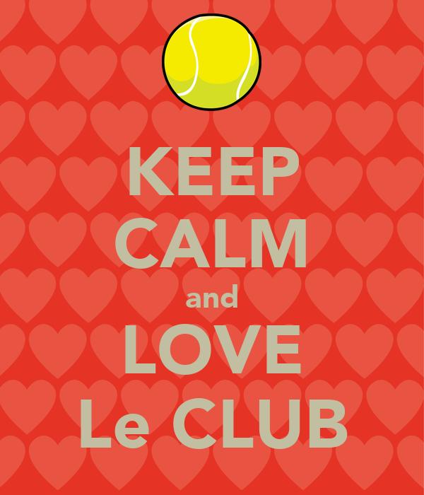KEEP CALM and LOVE Le CLUB