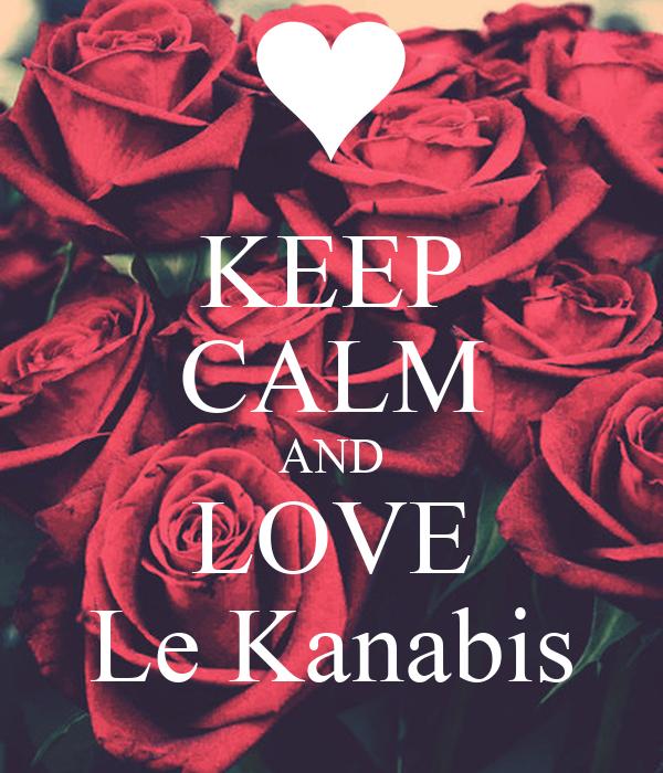 KEEP CALM AND LOVE Le Kanabis
