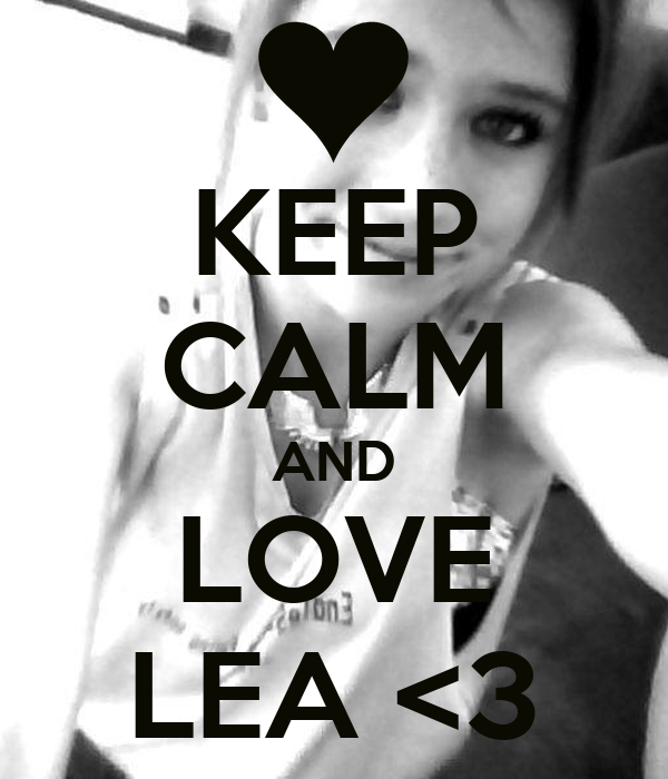 KEEP CALM AND LOVE LEA <3