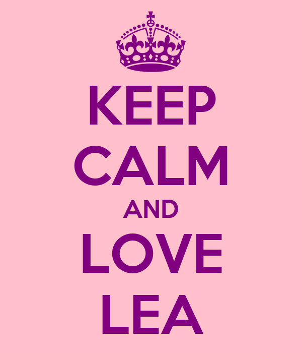 KEEP CALM AND LOVE LEA