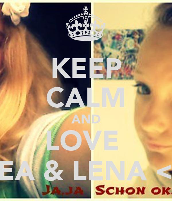 KEEP CALM AND LOVE  LEA & LENA <3