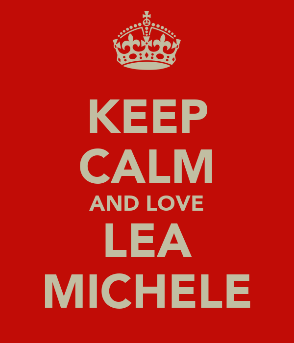 KEEP CALM AND LOVE LEA MICHELE