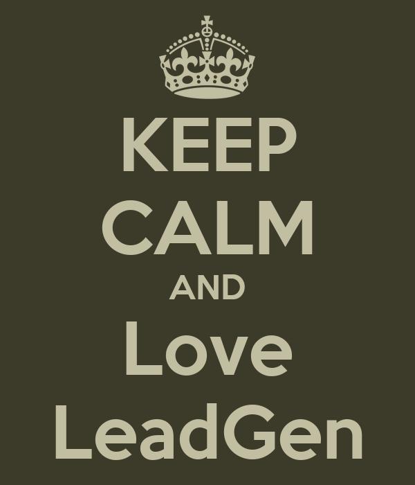KEEP CALM AND Love LeadGen